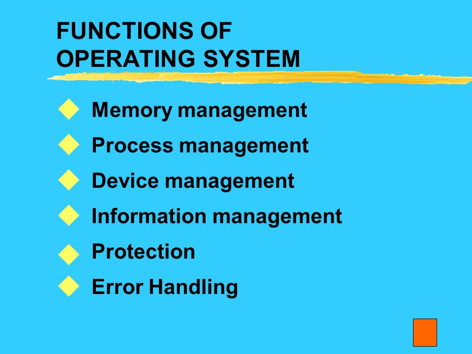 FUNCTIONS OF OPERATING SYSTEM Memory management Process management Device management Information management Protection Error Handling      