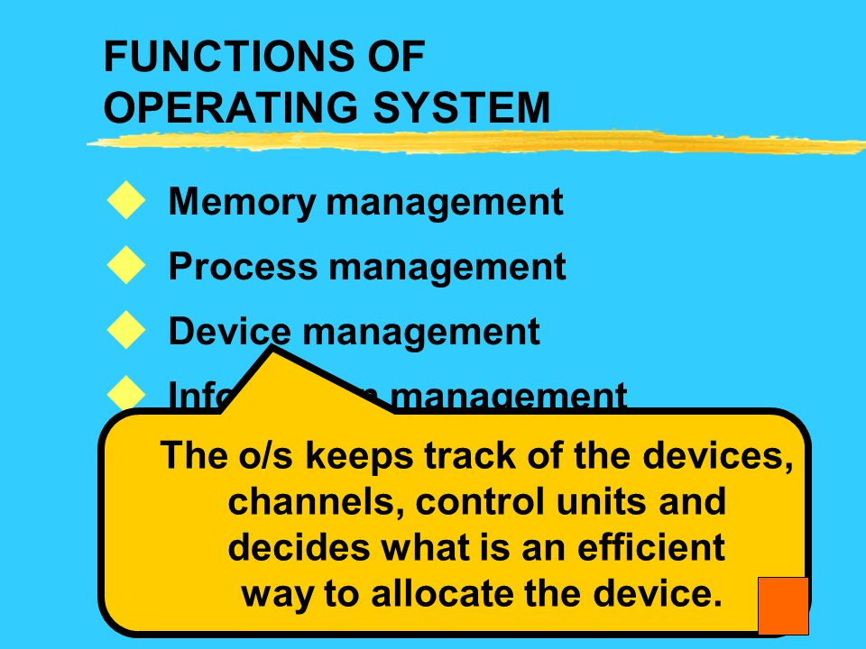 FUNCTIONS OF OPERATING SYSTEM Memory management Process management Device management Information management Protection Error Handling       The