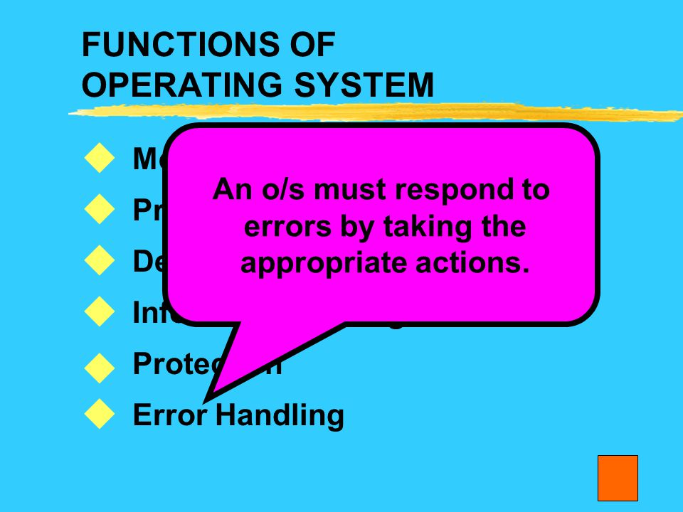 FUNCTIONS OF OPERATING SYSTEM Memory management Process management Device management Information management Protection Error Handling       An o