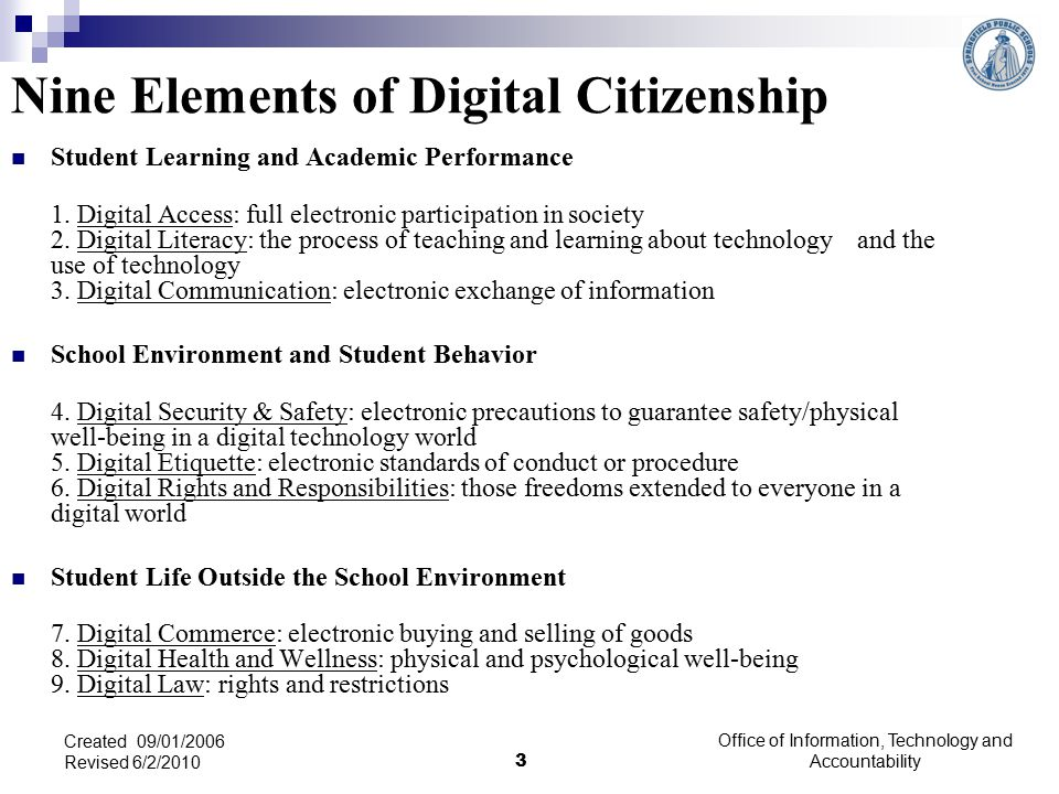 Office of Information, Technology and Accountability 3 Created 09/01/2006 Revised 6/2/2010 Nine Elements of Digital Citizenship Student Learning and Academic Performance 1.