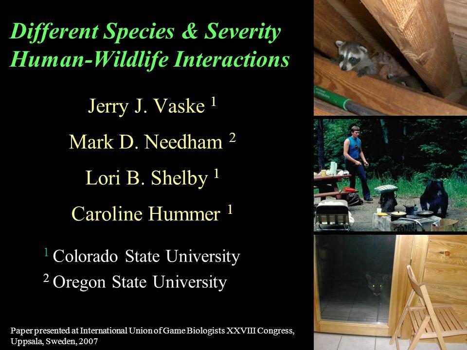Different Species & Severity Human-Wildlife Interactions Jerry J. Vaske 1 Mark D. Needham 2 Lori B. Shelby 1 Caroline Hummer 1 1 Colorado State Univer