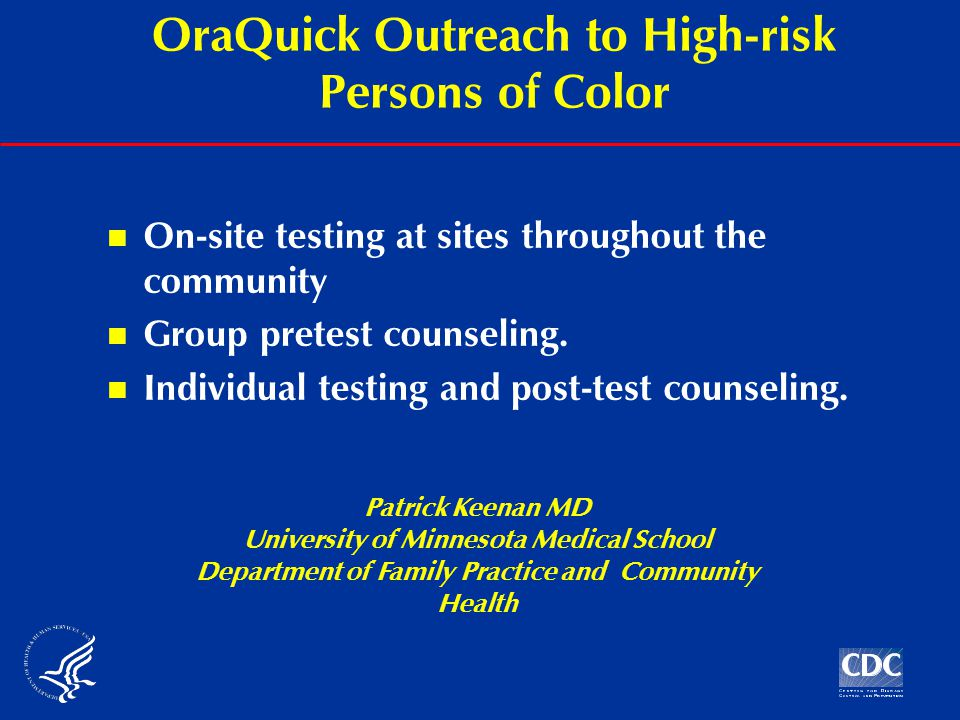 OraQuick Outreach to High-risk Persons of Color On-site testing at sites throughout the community Group pretest counseling.