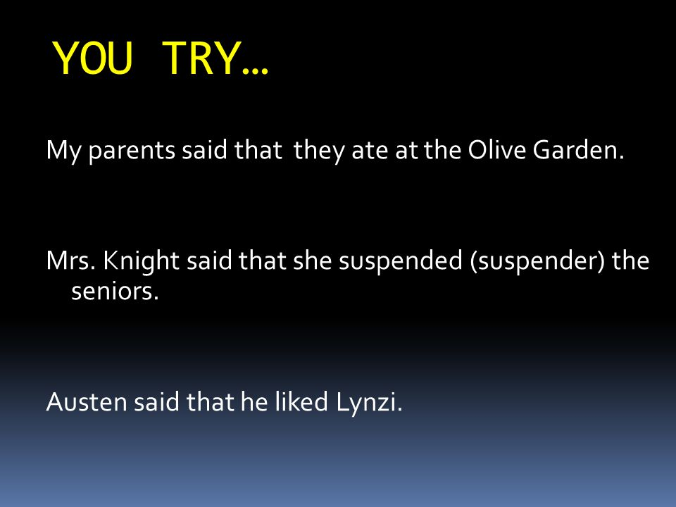 YOU TRY… My parents said that they ate at the Olive Garden.