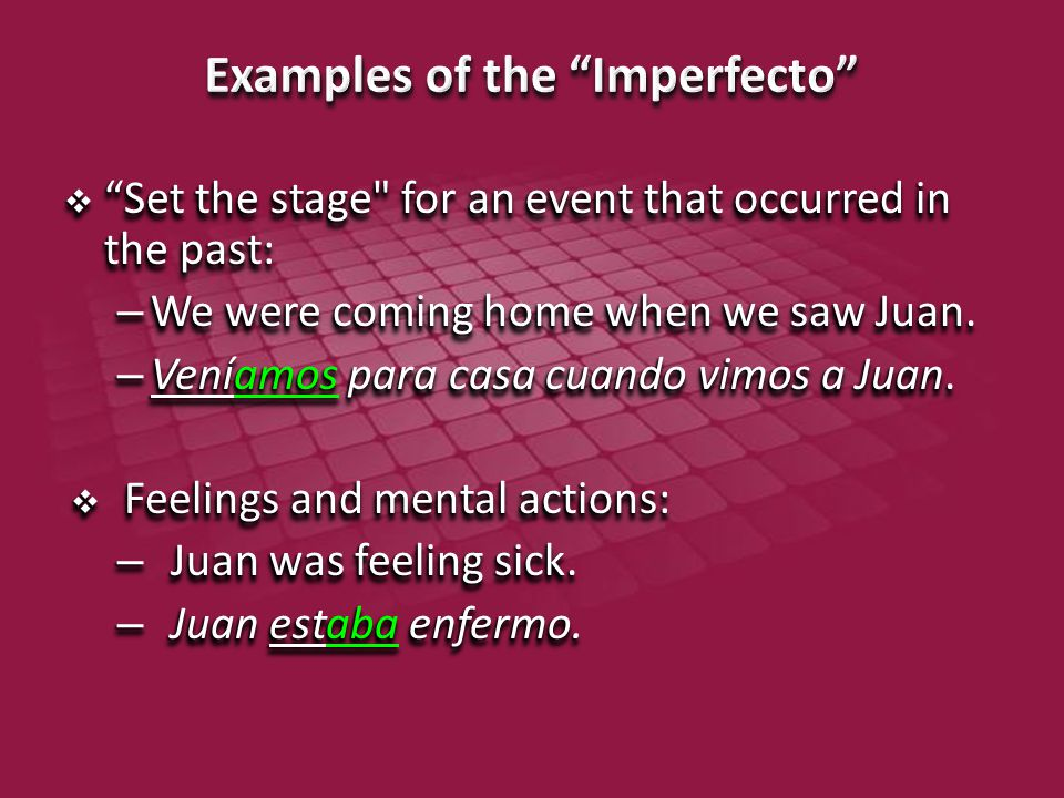  Set the stage for an event that occurred in the past: – We were coming home when we saw Juan.