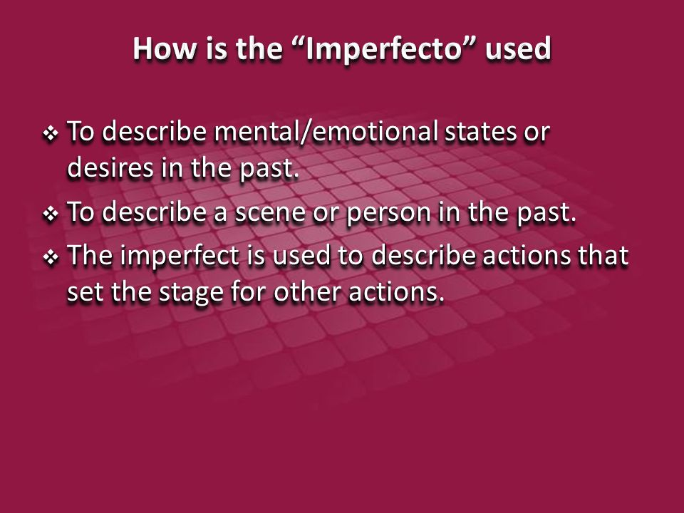  There are only two sets of endings for regular imperfect verbs, one for -ar verbs and one for both -er and -ir verbs.