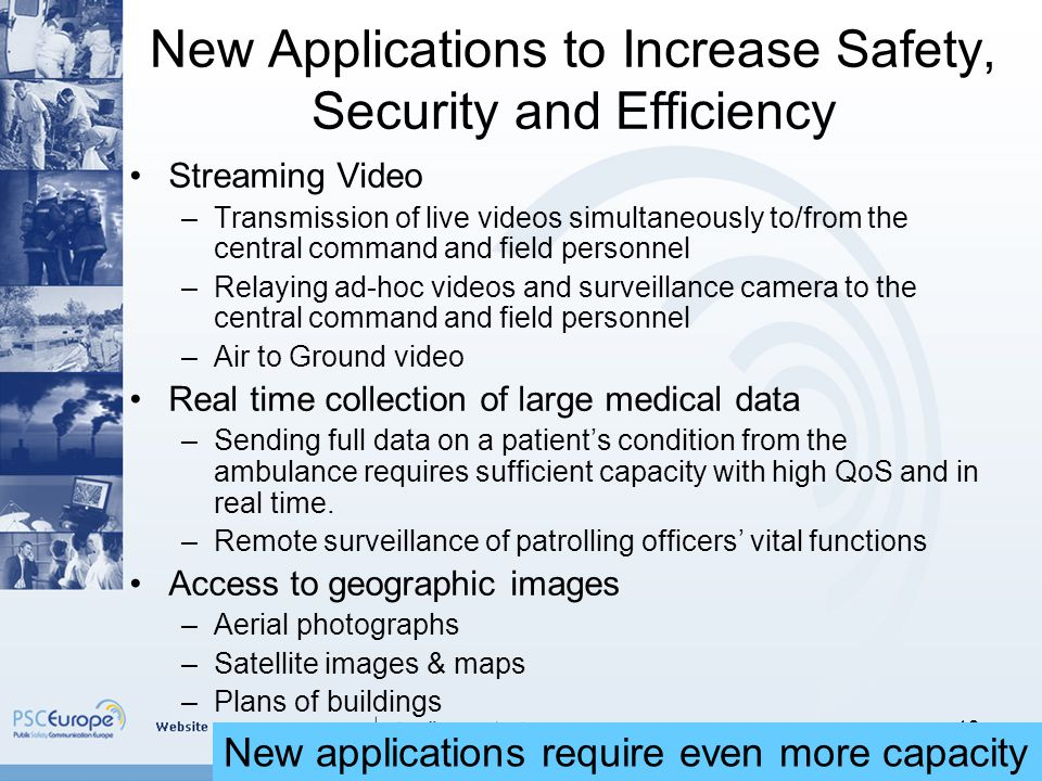 13 New Applications to Increase Safety, Security and Efficiency Streaming Video –Transmission of live videos simultaneously to/from the central command and field personnel –Relaying ad-hoc videos and surveillance camera to the central command and field personnel –Air to Ground video Real time collection of large medical data –Sending full data on a patient's condition from the ambulance requires sufficient capacity with high QoS and in real time.