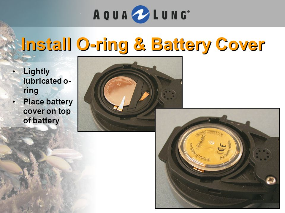 Install O-ring & Battery Cover Lightly lubricated o- ring Place battery cover on top of battery
