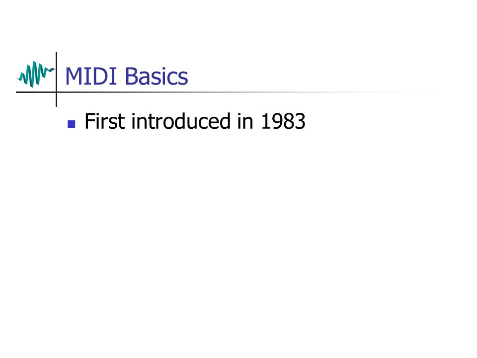 MIDI Basics First introduced in 1983
