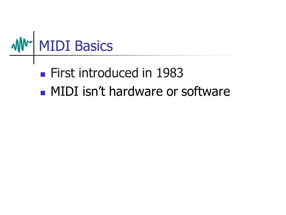 MIDI Basics First introduced in 1983 MIDI isn't hardware or software