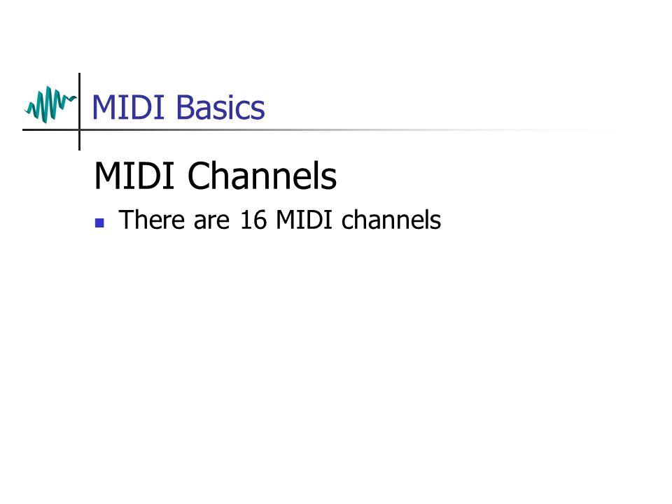 MIDI Basics MIDI Channels There are 16 MIDI channels