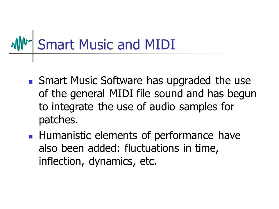 Smart Music and MIDI Smart Music Software has upgraded the use of the general MIDI file sound and has begun to integrate the use of audio samples for patches.