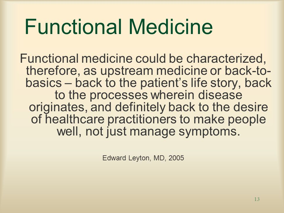 13 Functional Medicine Functional medicine could be characterized, therefore, as upstream medicine or back-to- basics – back to the patient's life story, back to the processes wherein disease originates, and definitely back to the desire of healthcare practitioners to make people well, not just manage symptoms.
