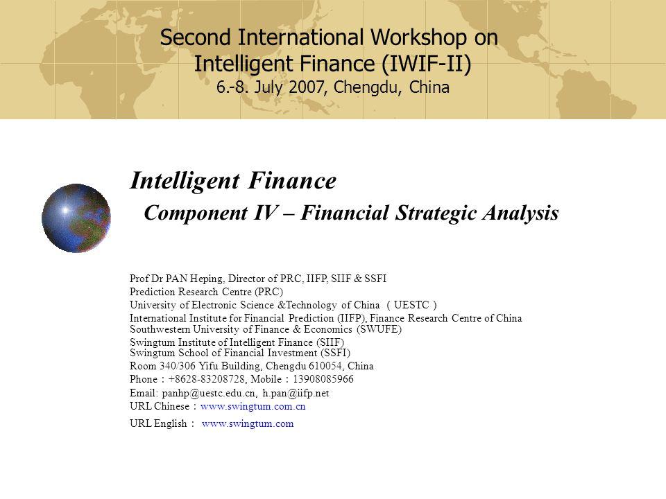 Intelligent Finance Component IV – Financial Strategic Analysis Second International Workshop on Intelligent Finance (IWIF-II) 6.-8.