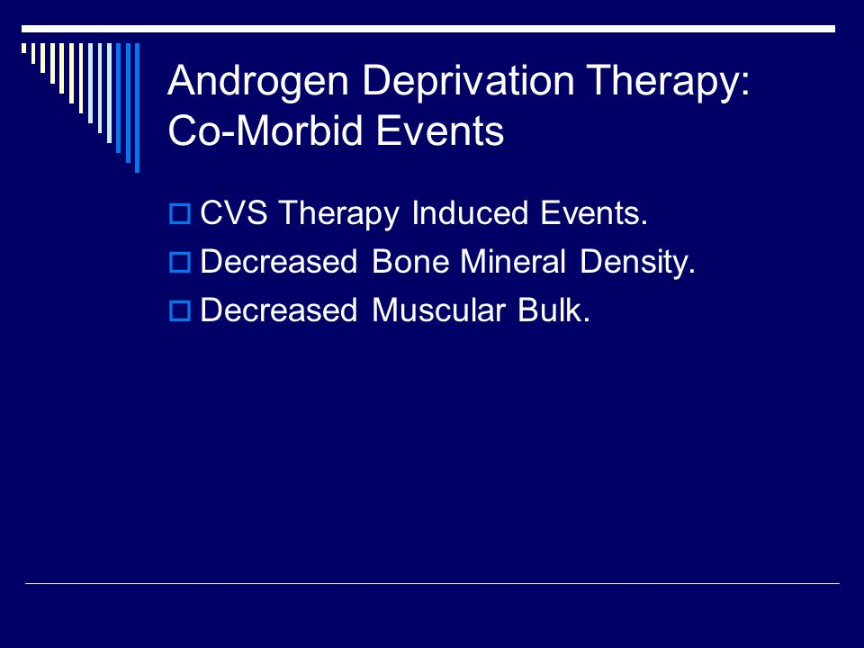Androgen Deprivation Therapy: Co-Morbid Events  CVS Therapy Induced Events.
