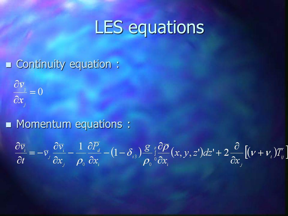 LES equations LES equations n Continuity equation : n Momentum equations :