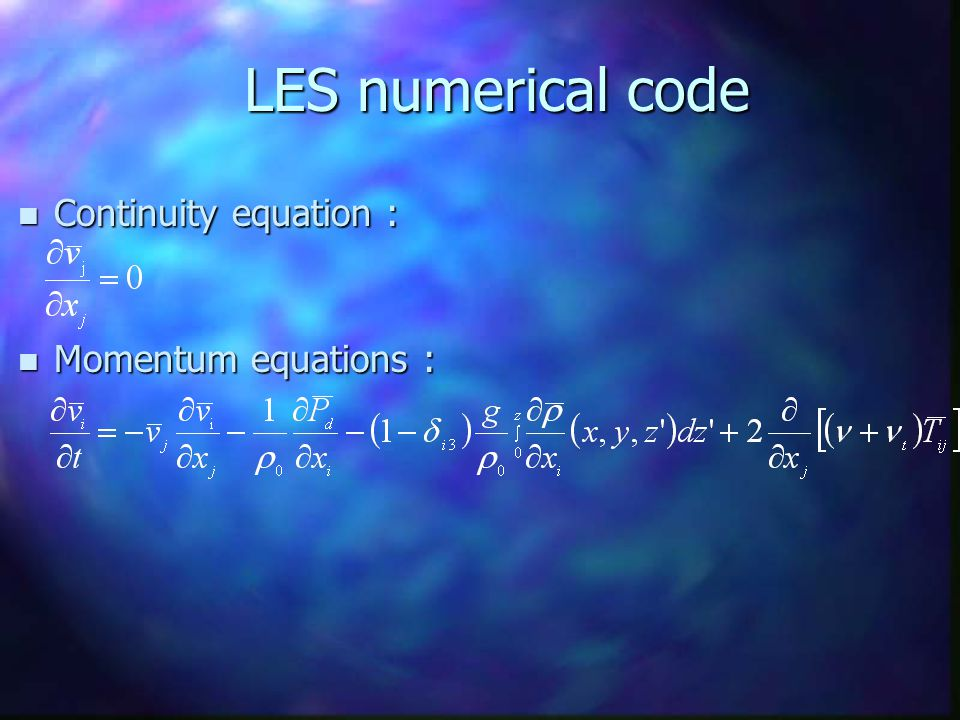 LES numerical code LES numerical code n Continuity equation : n Momentum equations :