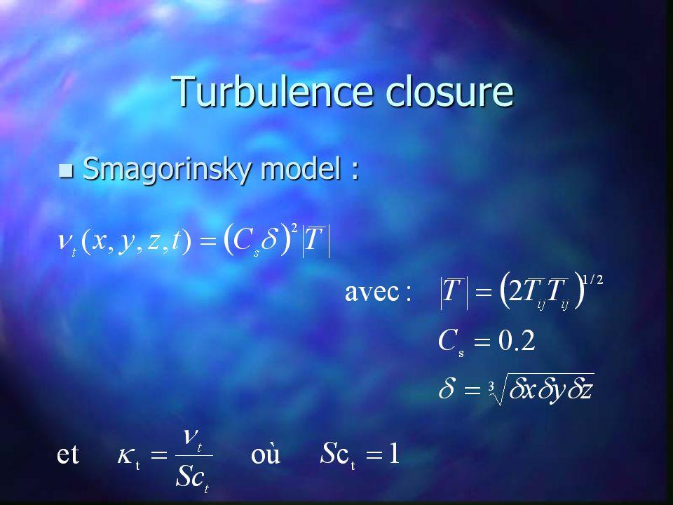 Turbulence closure n Smagorinsky model :