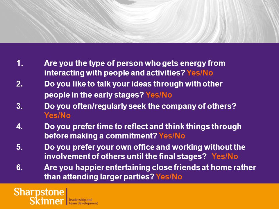 1. Are you the type of person who gets energy from interacting with people and activities.