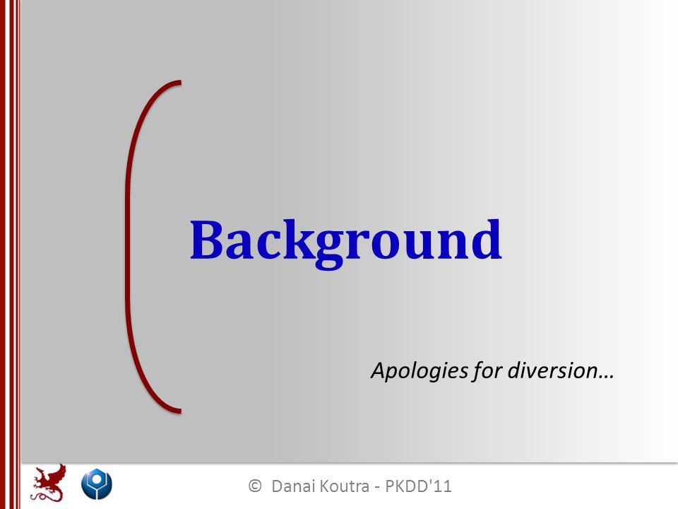 Background Apologies for diversion… © Danai Koutra - PKDD 11