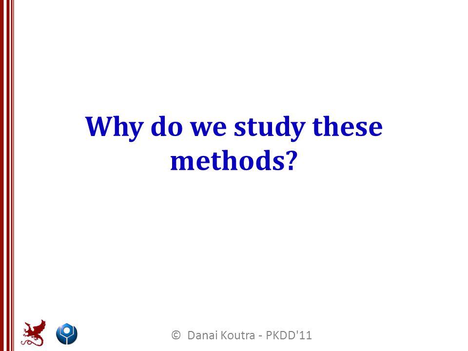 Why do we study these methods © Danai Koutra - PKDD 11