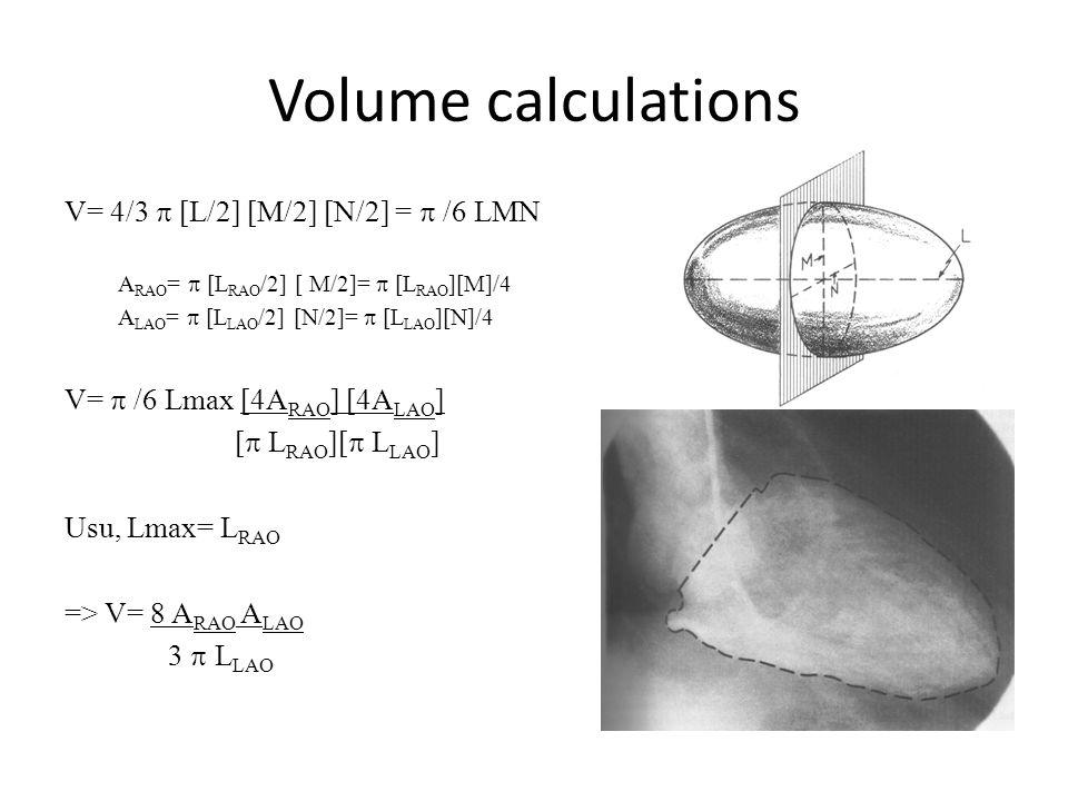 Volume calculations V= 4/3  [L/2] [M/2] [N/2] =  /6 LMN A RAO =  [L RAO /2] [ M/2]=  [L RAO ][M]/4 A LAO =  [L LAO /2] [N/2]=  [L LAO ][N]/4 V=