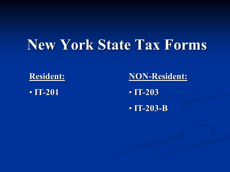 New York State Tax Forms NON-Resident: IT-203 IT-203 IT-203-B IT-203-BResident: IT-201 IT-201