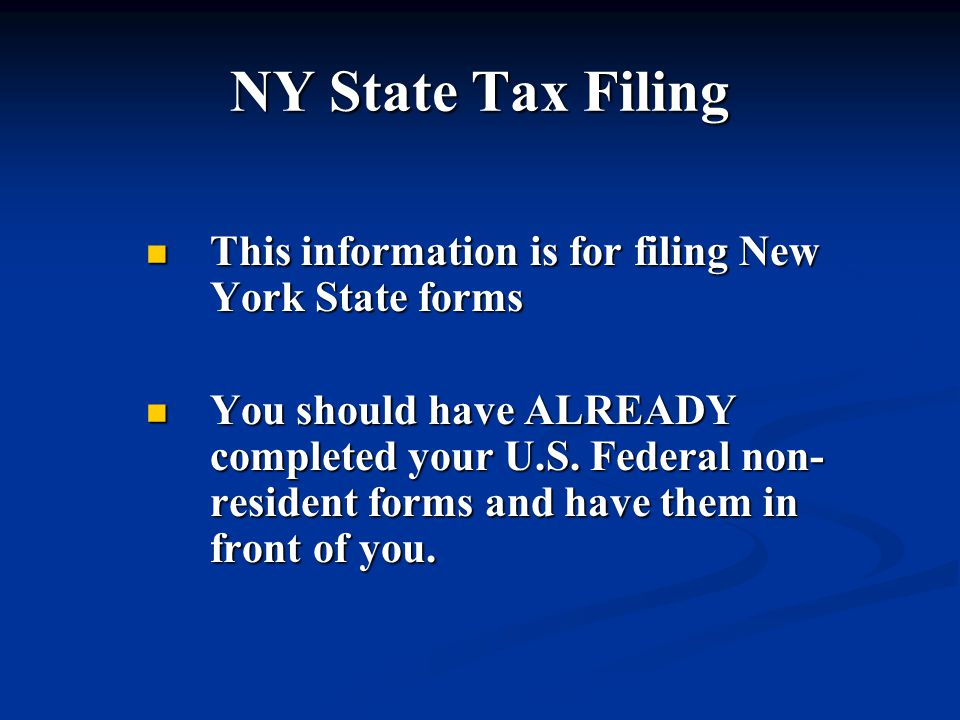 NY State Tax Filing This information is for filing New York State forms This information is for filing New York State forms You should have ALREADY completed your U.S.