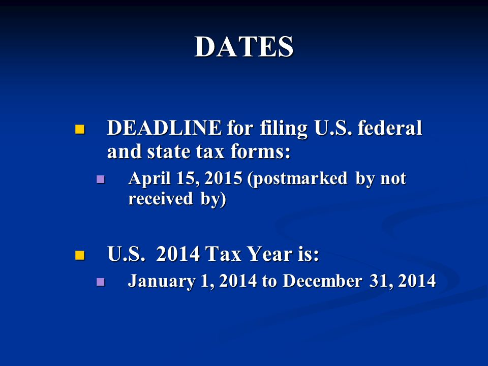 DATES DEADLINE for filing U.S. federal and state tax forms: DEADLINE for filing U.S.
