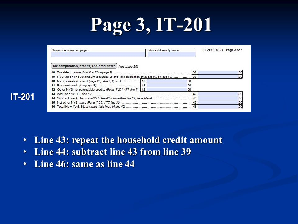 Page 3, IT-201 Line 43: repeat the household credit amount Line 43: repeat the household credit amount Line 44: subtract line 43 from line 39 Line 44: