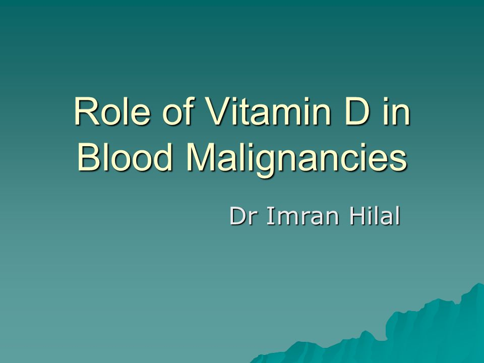 Role of Vitamin D in Blood Malignancies Dr Imran Hilal