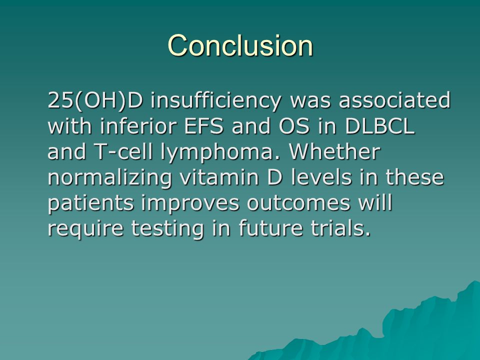 Conclusion 25(OH)D insufficiency was associated with inferior EFS and OS in DLBCL and T-cell lymphoma.
