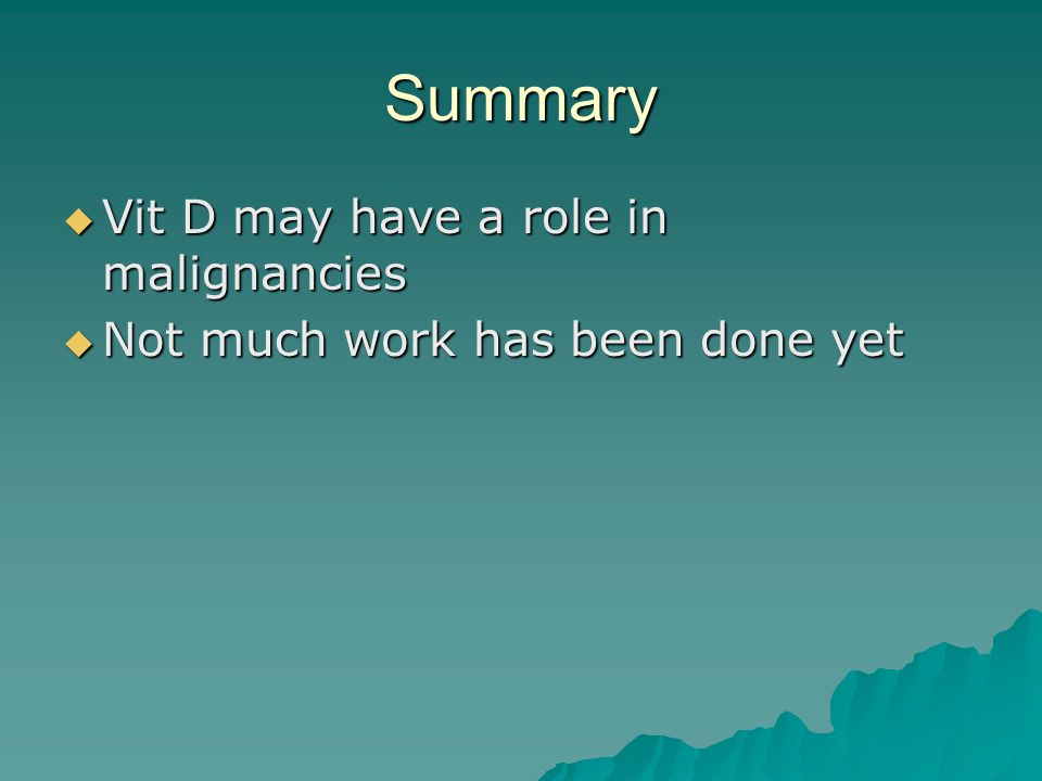 Summary  Vit D may have a role in malignancies  Not much work has been done yet
