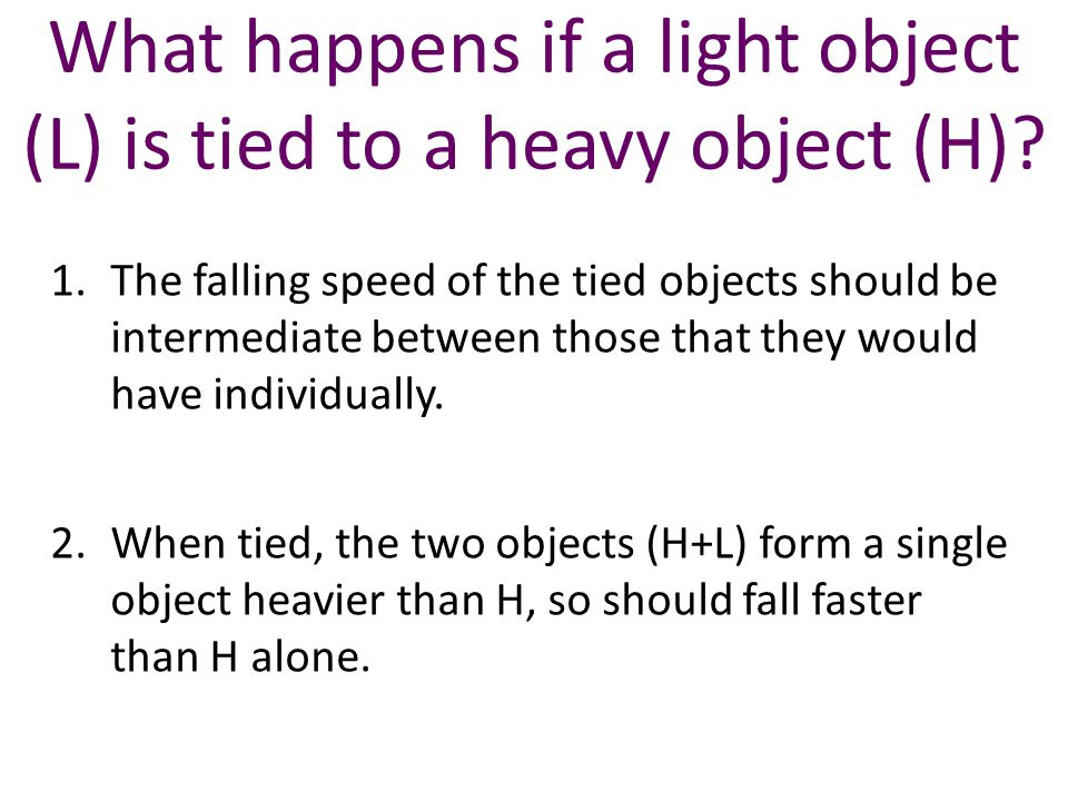 What happens if a light object (L) is tied to a heavy object (H).