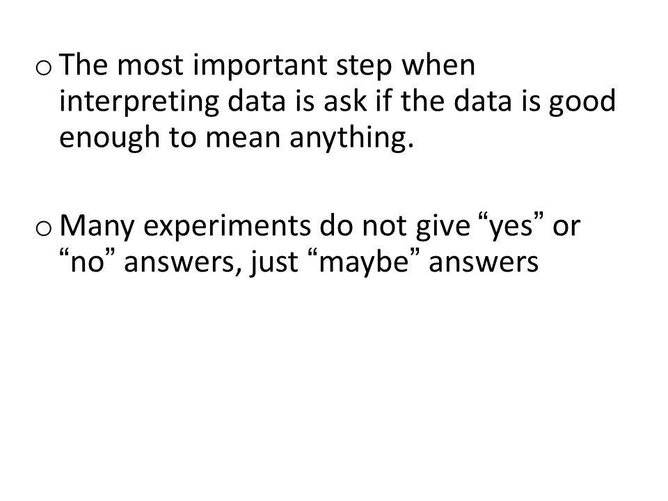o The most important step when interpreting data is ask if the data is good enough to mean anything.