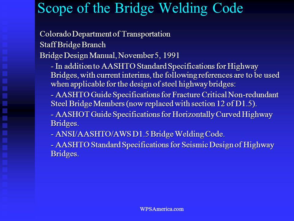 WPSAmerica.com Scope of the Bridge Welding Code Colorado Department of Transportation Staff Bridge Branch Bridge Design Manual, November 5, 1991 - In