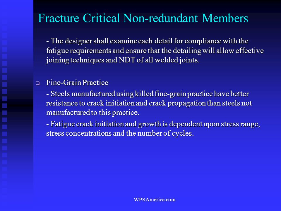 WPSAmerica.com Fracture Critical Non-redundant Members - The designer shall examine each detail for compliance with the fatigue requirements and ensur