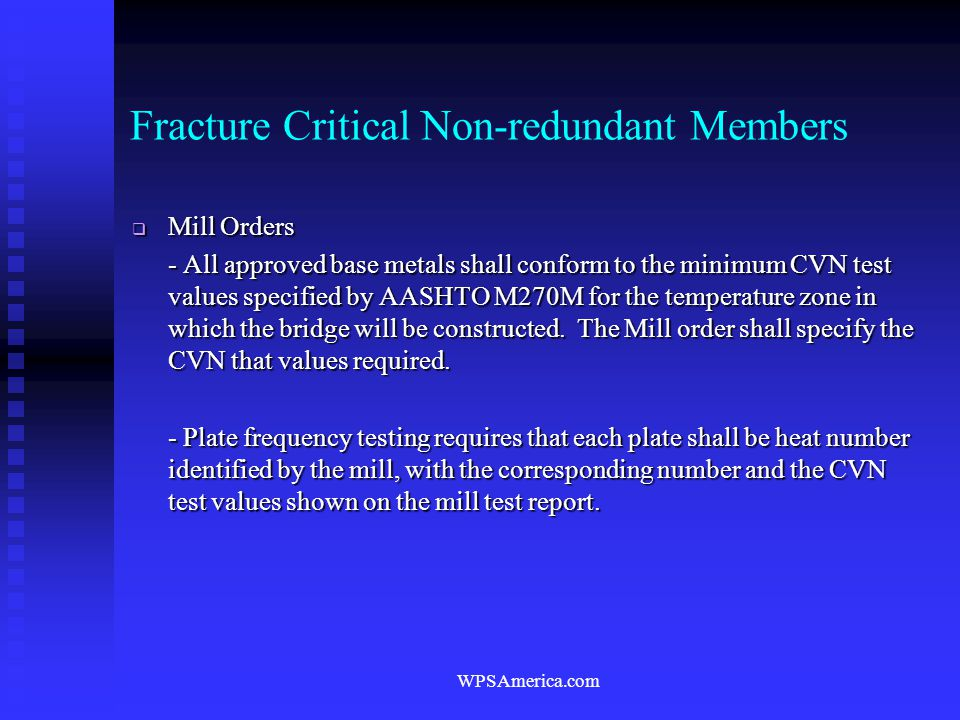 WPSAmerica.com Fracture Critical Non-redundant Members  Mill Orders - All approved base metals shall conform to the minimum CVN test values specified