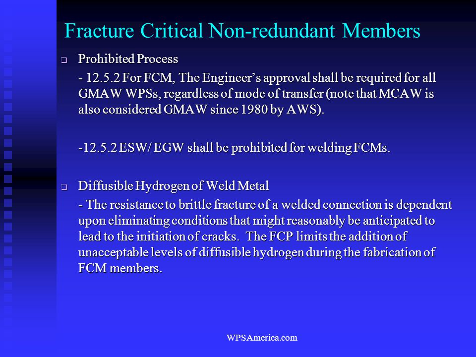 WPSAmerica.com Fracture Critical Non-redundant Members  Prohibited Process - 12.5.2 For FCM, The Engineer's approval shall be required for all GMAW W