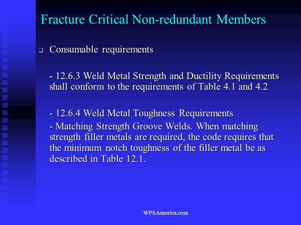 WPSAmerica.com Fracture Critical Non-redundant Members  Consumable requirements - 12.6.3 Weld Metal Strength and Ductility Requirements shall conform
