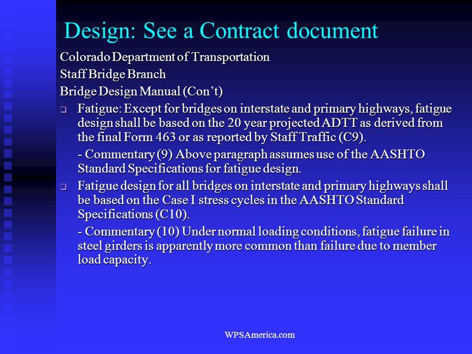 WPSAmerica.com Design: See a Contract document Colorado Department of Transportation Staff Bridge Branch Bridge Design Manual (Con't)  Fatigue: Excep