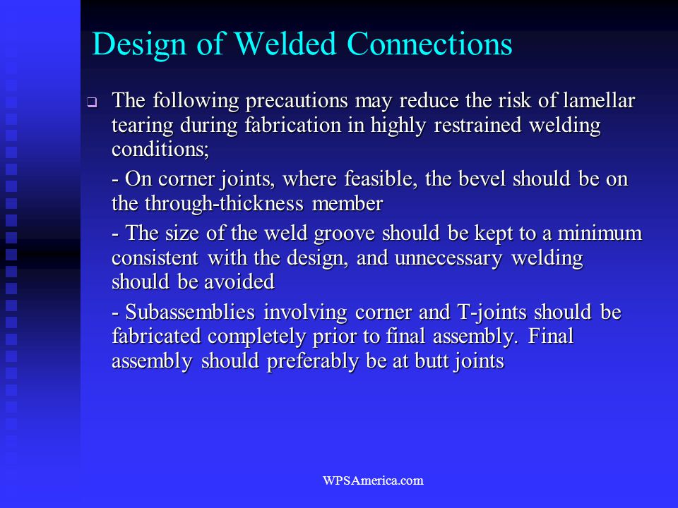 WPSAmerica.com Design of Welded Connections  The following precautions may reduce the risk of lamellar tearing during fabrication in highly restraine