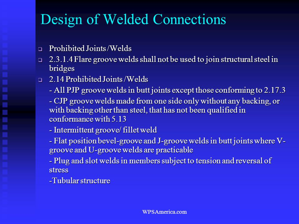 WPSAmerica.com Design of Welded Connections  Prohibited Joints /Welds  2.3.1.4 Flare groove welds shall not be used to join structural steel in brid