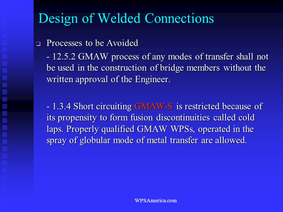 WPSAmerica.com Design of Welded Connections  Processes to be Avoided - 12.5.2 GMAW process of any modes of transfer shall not be used in the construc