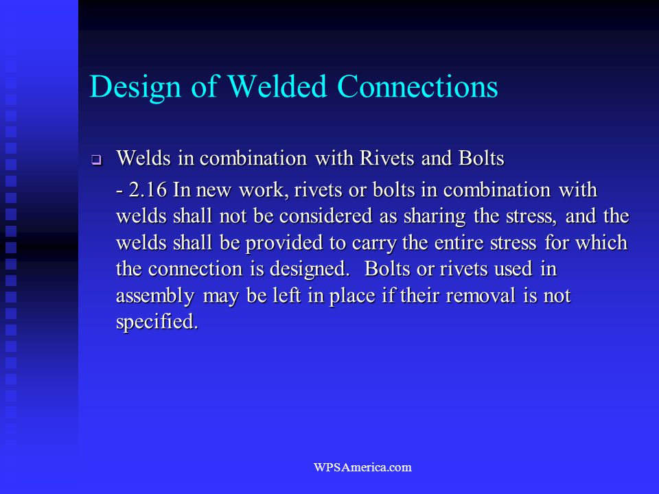 WPSAmerica.com Design of Welded Connections  Welds in combination with Rivets and Bolts - 2.16 In new work, rivets or bolts in combination with welds