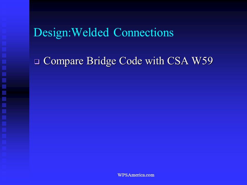WPSAmerica.com Design:Welded Connections  Compare Bridge Code with CSA W59