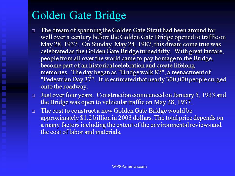 WPSAmerica.com Golden Gate Bridge  The dream of spanning the Golden Gate Strait had been around for well over a century before the Golden Gate Bridge