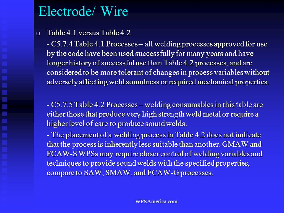 WPSAmerica.com Electrode/ Wire  Table 4.1 versus Table 4.2 - C5.7.4 Table 4.1 Processes – all welding processes approved for use by the code have bee