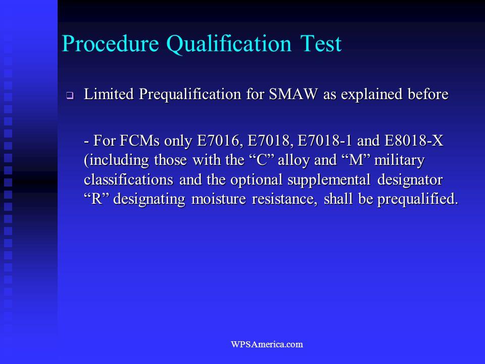 WPSAmerica.com Procedure Qualification Test  Limited Prequalification for SMAW as explained before - For FCMs only E7016, E7018, E7018-1 and E8018-X