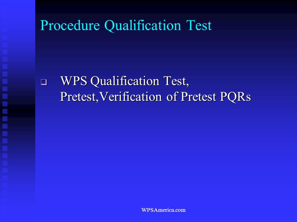 WPSAmerica.com Procedure Qualification Test  WPS Qualification Test, Pretest,Verification of Pretest PQRs