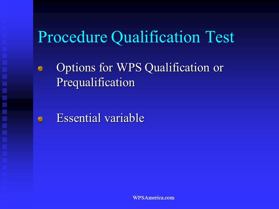 WPSAmerica.com Procedure Qualification Test Options for WPS Qualification or Prequalification Essential variable